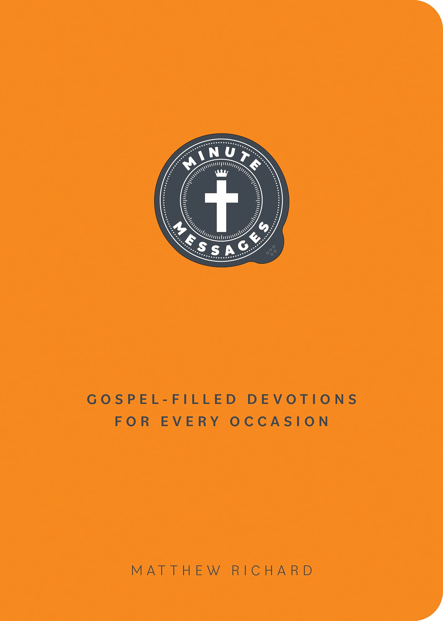 Minute Messages: Gospel-Filled Devotions for Every Occasion: Richard,  Matthew: 9780758666970: Amazon.com: Books