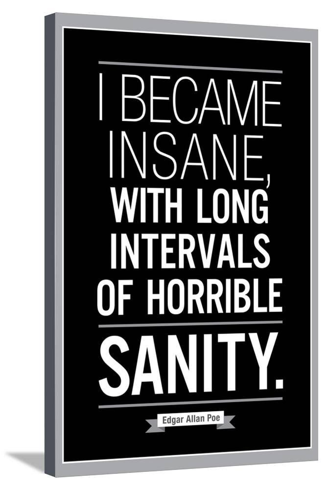 i became insane with long intervals of horrible sanity