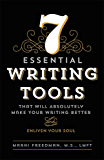 7 Essential Writing Tools: That Will Absolutely Make Your Writing Better (And Enliven Your Soul)