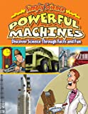 Powerful Machines: Discover Science Through Facts and Fun (Simply Science)