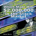 How I Made Money Using the Nicolas Darvas System, Which Made Him $2,000,000 in the Stock Market | Steve Burns