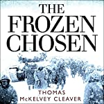 The Frozen Chosen: The 1st Marine Division and the Battle of the Chosin Reservoir | Thomas McKelvey Cleaver