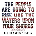 The People Are Going to Rise Like the Waters Upon Your Shore: A Story of American Rage Audiobook by Jared Yates Sexton Narrated by P. J. Ochlan