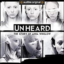 Unheard: The Story of Anna Winslow: An Audible Original Drama Performance by Anthony Del Col Narrated by Cassandra Bond, JP Conway, James Lawrence, Steve Alexander, Philip Bretherton, Daniel Collard