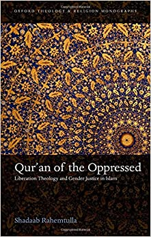 Qur'an of the Oppressed: Liberation Theology and Gender Justice in Islam (Oxford Theology and Religion Monographs)