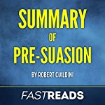 Summary of Pre-Suasion: by Robert Cialdini: Includes Key Takeaways & Analysis | FastReads
