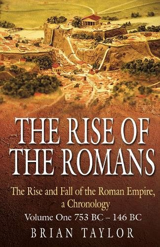 The Rise of the Romans: The Rise and Fall of the Roman Empire, a Chronolgy: Volume One 753 BC-146 BC (1)