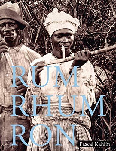 Rum - Rhum - Ron by Pascal Kahlin, Sina Buhler