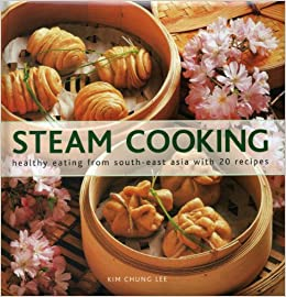 Steam cooking healthy eating from south east asia with 20 recipes steam cooking healthy eating from south east asia with 20 recipes kim chung lee 8601410537555 amazon books forumfinder Gallery