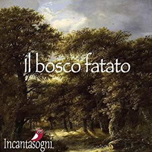 Il bosco fatato [The Enchanted Forest] Audiobook
