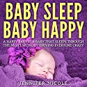Baby Sleep - Baby Happy: A Happy Baby Is a Baby That Sleeps Through the Night Without Driving Everyone Crazy Audiobook by Jennifer Nicole Narrated by Grace Moses