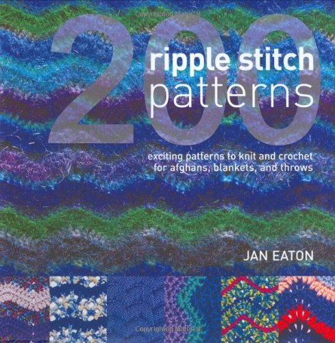 200 Ripple Stitch Patterns: Exciting Patterns to Knit & Crochet for Afghans, Blankets & Throws (Ripple Pattern Knitting Afghan)