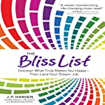 The Bliss List: Discover What Truly Makes You Happy - Then Land Your Dream Job | J. P. Hansen