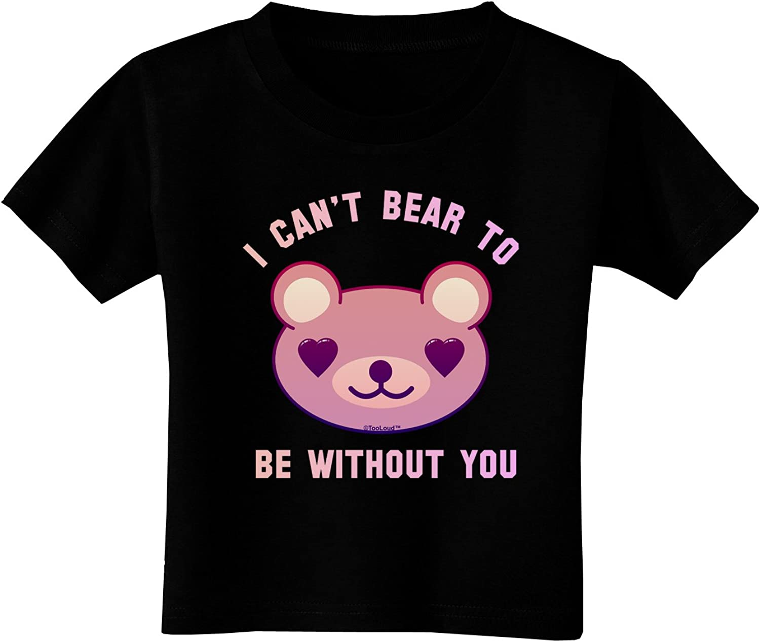 TooLoud I Cant Bear to be Without You Toddler T-Shirt Dark