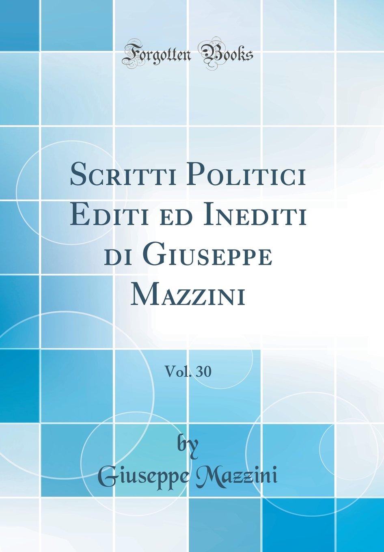Read Online Scritti Politici Editi ed Inediti di Giuseppe Mazzini, Vol. 30 (Classic Reprint) (Italian Edition) pdf
