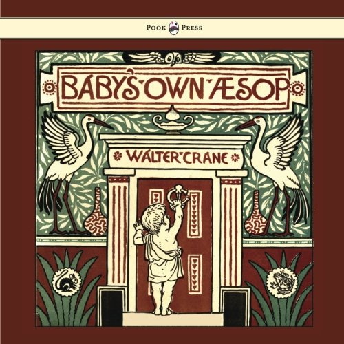 Baby's Own Aesop - Being the Fables Condensed in Rhyme with Portable Morals - Illustrated by Walter Crane