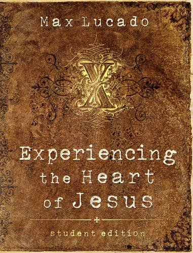 experiencing-the-heart-of-jesus-student-edition-lucado-max