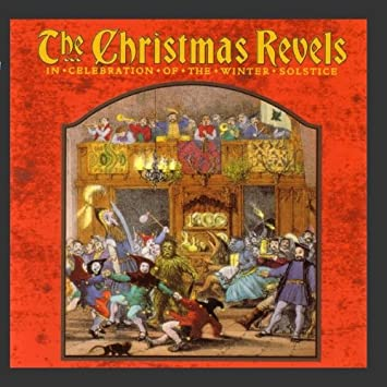 Christmas Revels.The Christmas Revels In Celebration Of The Winter Solstice