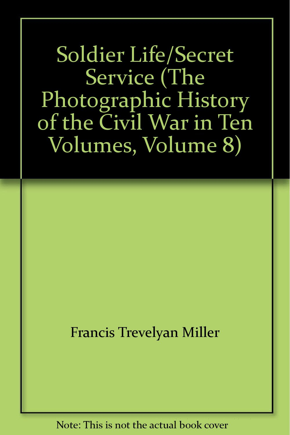 Download Soldier Life/Secret Service (The Photographic History of the Civil War in Ten Volumes, Volume 8) pdf epub