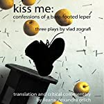 Kiss Me: Confessions of a Bare-Footed Leper | Vlad Zografi