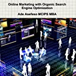 Online Marketing With Organic Search Engine Optimization | Ade Asefeso MCIPS MBA