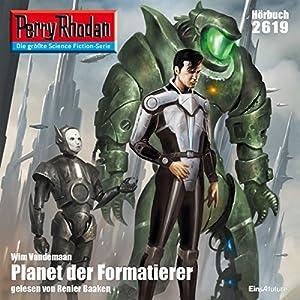 Planet der Formatierer (Perry Rhodan 2619) Hörbuch