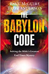 The Babylon Code: Solving the Bible's Greatest End-Times Mystery Paperback