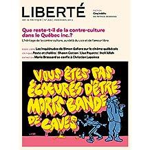 Revue Liberté 299 - Que reste-t-il de la contre-culture dans le Québec inc.? - Numéro complet: L'héritage de la contre-culture, au-delà du LSD et de l'amour libre (French Edition)