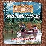 Frontier Mayhem: Wilderness Series, Book 25 | David Thompson
