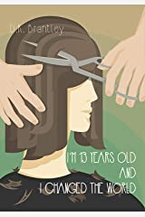 I'm 13 Years Old And I Changed The World Kindle Edition