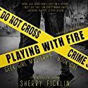 Playing with Fire: A #Hacker Novel Audiobook by Sherry Ficklin Narrated by Moira Todd
