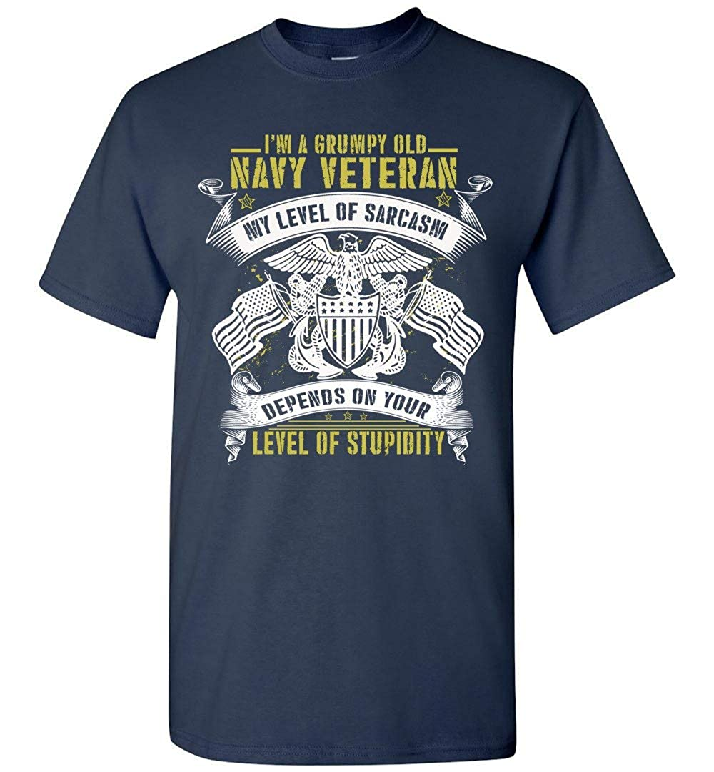 Im A Grumpy Old Navy Veteran My Level of Sarcasm Depends On Your Level of Stupidity T-Shirt