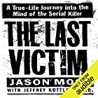 The Last Victim: A True-Life Journey into the Mind of a Serial Killer Audiobook by Jason Moss, Jeffrey Kottler Narrated by Thomas Fawley