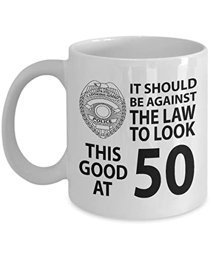 50th Birthday Gift Mug Against Law To Look This Good At 50 Funny Novelty Gag Gift Idea For Men Women Husband Wife Mom Dad Uncle Aunt Friends Him Her