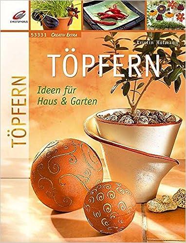 Töpfern: Ideen Für Haus U0026 Garten Creativ Extra: Amazon.de: Kristin  Hofmann