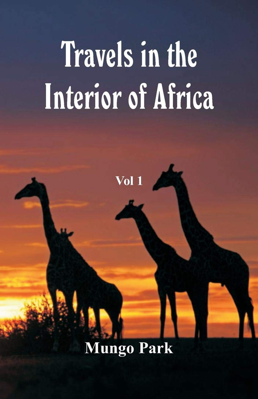 Travels in the Interior of Africa: Vol -1