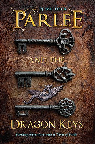 Parlee and the Dragon Keys: Fantasy Adventure with a Twist of Faith by [Waldeck, PJ]