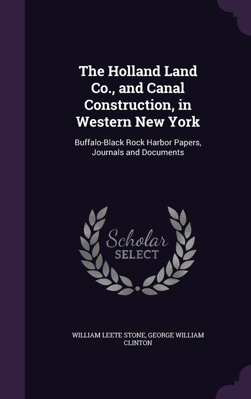 The Holland Land Co., and Canal Construction, in Western New York: Buffalo-Black Rock Harbor Papers, Journals and Documents PDF