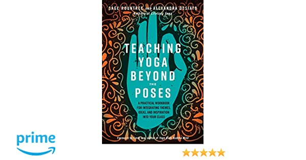 Teaching Yoga Beyond the Poses: A Practical Workbook for ...