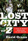 Book cover from The Lost City of Z: A Tale of Deadly Obsession in the Amazon by David Grann