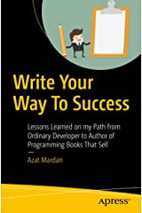 Write Your Way To Success: Lessons Learned on my Path from Ordinary Developer to Author of Programming Books That Sell Kindle Edition