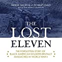The Lost Eleven: The Forgotten Story of Black American Soldiers Brutally Massacred in World War II Audiobook by Denise George, Robert Child Narrated by Kevin Kenerly