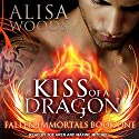 Kiss of a Dragon: Fallen Immortals Series, Book 1 Audiobook by Alisa Woods Narrated by Maxine Mitchell, Joe Arden