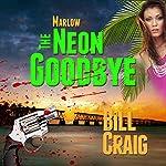 Marlow: The Neon Goodbye: Key West Mysteries, Book 3 | Bill Craig