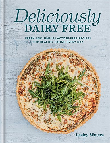 Go dairy free the guide and cookbook for milk allergies lactose deliciously dairy free fresh simple lactose free recipes for healthy eating every day forumfinder Images
