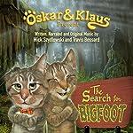 Oskar & Klaus: The Search for Bigfoot: Oskar & Klaus Adventures | Mick Szydlowski,Travis Bossard