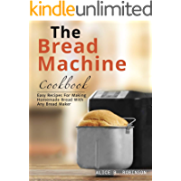 The Bread Machine Cookbook: Easy Recipes For Making Homemade Bread With Any Bread Maker