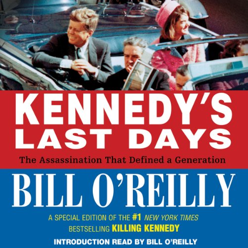 Kennedy's Last Days: The Assassination that Defined a Generation (Word Of The Day Bill O Reilly)