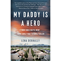 My Daddy is a Hero: How Chris Watts Went from Family Man to Family Killer (English Edition)