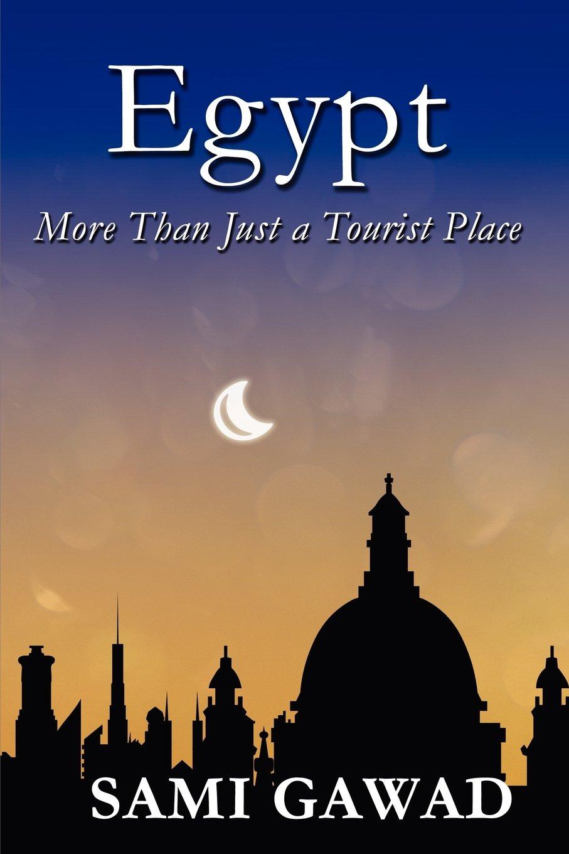 Egypt More Than Just A Tourist Place Gawad Sami 9781462639175 Amazon Com Books